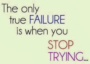 Единственият провал е, когато се отказвате